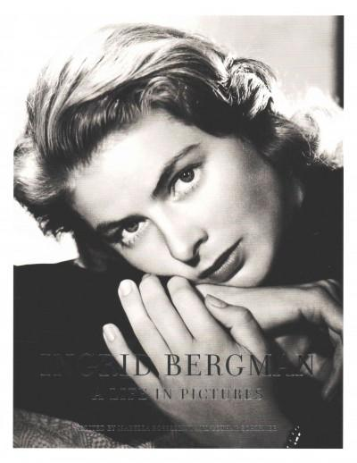 Ingrid Bergman: A Life in Pictures: 1915-1982 Stockholm, Berlin, Hollywood, Rome, New York, Paris, London (Paperback)